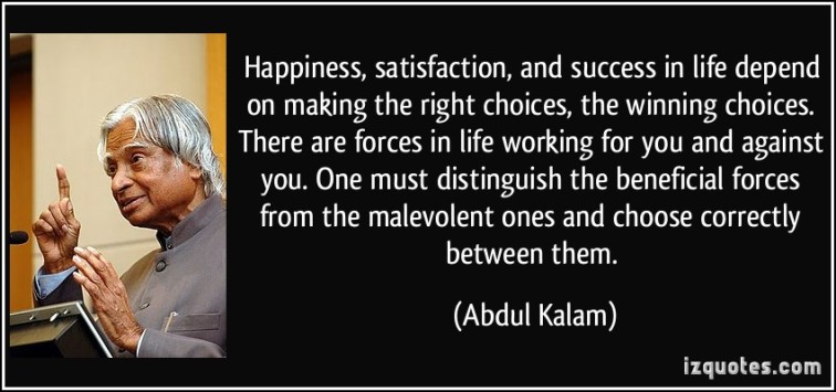 quote-happiness-satisfaction-and-success-in-life-depend-on-making-the-right-choices-the-winning-abdul-kalam-242448